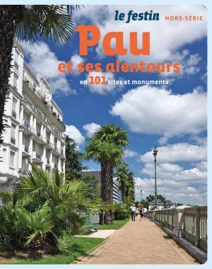 Pau et ses alentours en 101 sites et monuments | Le Festin
