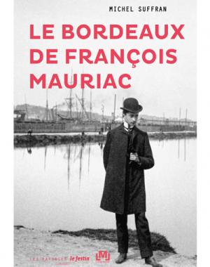 Le Bordeaux de François Mauriac - Michel Suffran