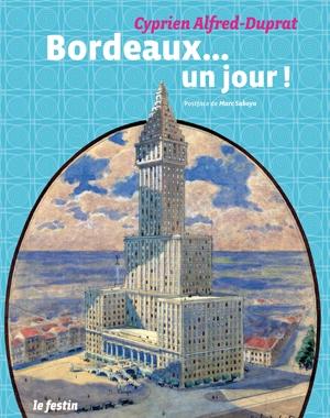 Bordeaux…un jour ! | Cyprien Alfred-Duprat | Le Festin