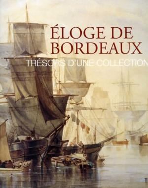 Éloge de Bordeaux - Trésors d'une collection - Horizon chimérique