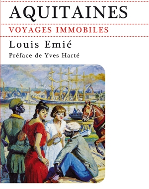 Aquitaines - Voyages immobiles | Louis Emié | Le Festin