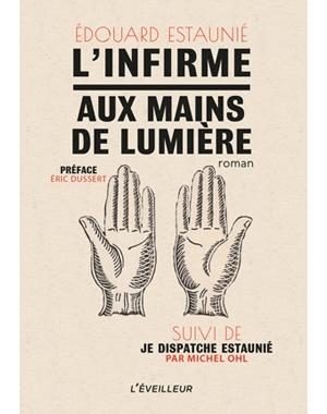 L'infirme aux mains de lumiere Edouard Estaunié Le Festin Editions l'Eveilleur
