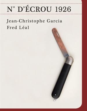 N° d'écrou 1926 | Jean-Christophe Garcia | Fred Léal | Le Festin