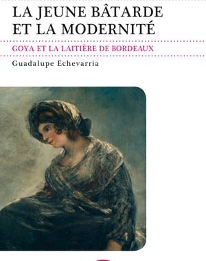La Jeune Bâtarde et la modernité. Goya et La laitière de Bordeaux | Le Festin