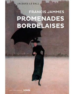 Francis Jammes Promenades bordelaises Le Festin Jacques Le Gall