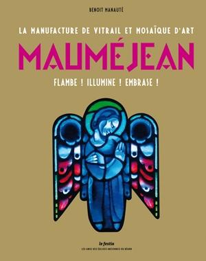 La manufacture de vitrail et mosaïque d'art Mauméjean - Flambe ! Illumine ! Embrase !  | Le Festin