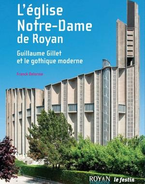 L'Église Notre-Dame de Royan - Guillaume Gillet et le gothique moderne | Le Festin
