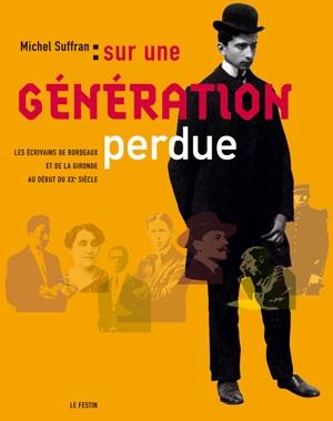 Sur une génération perdue | Michel Suffran | Les Écrivains de Bordeaux et de la Gironde au début du XXe siècle | Le Festin