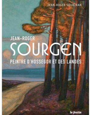 Jean-Roger Sourgen. Peintre d'Hossegor et des Landes