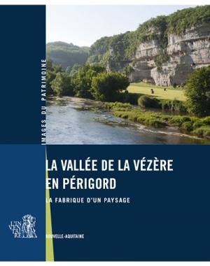 La vallée de la Vézère en Périgord. La fabrique d'un paysage
