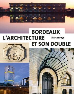 Marc Saboya | Bordeaux l'architecture et son double | Le Festin